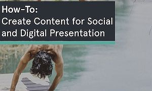 How-To Create Content for Social and Digital Presentation