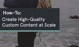 How-To Create High Quality Custom Content at Scale