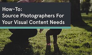 How-To Source Photographers For All Your Visual Content Needs