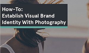 How-To Establish Visual Brand Identity With Photography